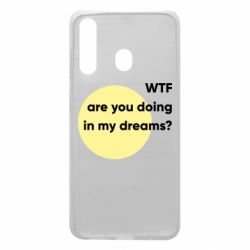 Чехол для Samsung A60 Wtf are you doing in my dreams?
