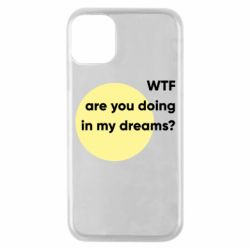 Чехол для iPhone 11 Pro Wtf are you doing in my dreams?