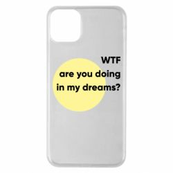 Чехол для iPhone 11 Pro Max Wtf are you doing in my dreams?