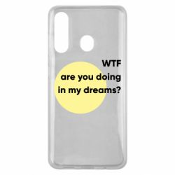 Чехол для Samsung M40 Wtf are you doing in my dreams?
