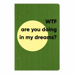 Блокнот А5 Wtf are you doing in my dreams?