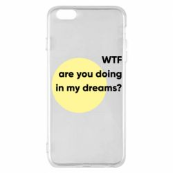 Чехол для iPhone 6 Plus/6S Plus Wtf are you doing in my dreams?