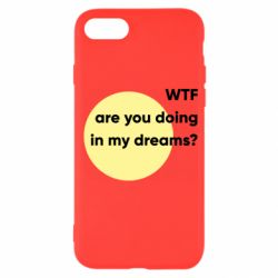 Чехол для iPhone 7 Wtf are you doing in my dreams?