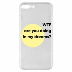 Чехол для iPhone 7 Plus Wtf are you doing in my dreams?