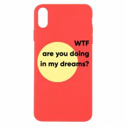 Чехол для iPhone X/Xs Wtf are you doing in my dreams?