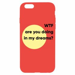 Чехол для iPhone 6/6S Wtf are you doing in my dreams?