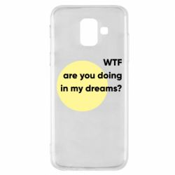 Чехол для Samsung A6 2018 Wtf are you doing in my dreams?