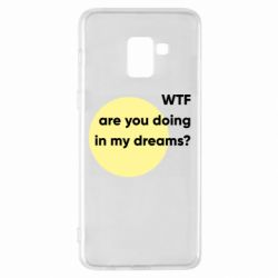 Чехол для Samsung A8+ 2018 Wtf are you doing in my dreams?