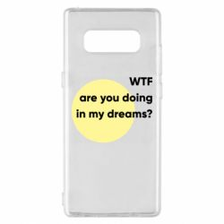 Чехол для Samsung Note 8 Wtf are you doing in my dreams?