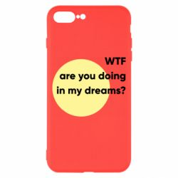 Чехол для iPhone 8 Plus Wtf are you doing in my dreams?