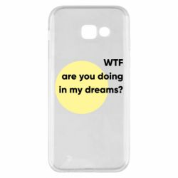 Чехол для Samsung A5 2017 Wtf are you doing in my dreams?
