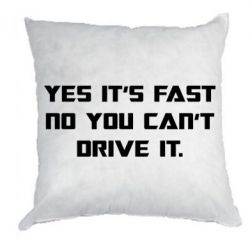 Подушка Yes it's fast no you can't drive it