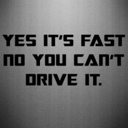 Наклейка Yes it's fast no you can't drive it
