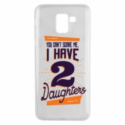 Чехол для Samsung J6 You can't scare me i have 2 daughters