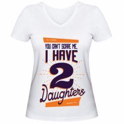 Женская футболка с V-образным вырезом You can't scare me i have 2 daughters