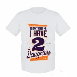 Детская футболка You can't scare me i have 2 daughters