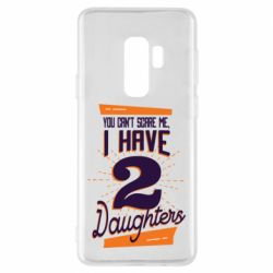 Чехол для Samsung S9+ You can't scare me i have 2 daughters