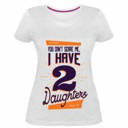 Женская стрейчевая футболка You can't scare me i have 2 daughters