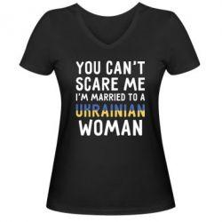 Женская футболка с V-образным вырезом You can't scare me, i'm married to a ukrainian woman