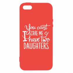 Чехол для iPhone5/5S/SE You cant scare me , i hawe two dauchters - FatLine