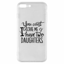 Чехол для iPhone 8 Plus You cant scare me , i hawe two dauchters - FatLine