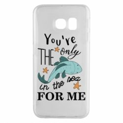Чохол для Samsung S6 EDGE You're the only in the sea for me