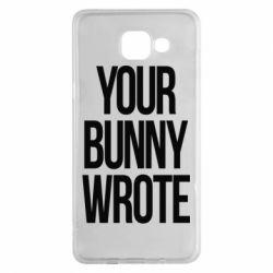 Чохол для Samsung A5 2016 Your bunny wrote