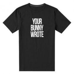Чоловіча стрейчева футболка Your bunny wrote