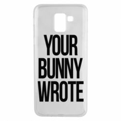Чохол для Samsung J6 Your bunny wrote