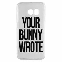 Чохол для Samsung S6 EDGE Your bunny wrote