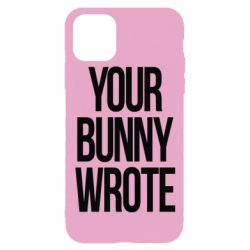 Чохол для iPhone 11 Pro Your bunny wrote