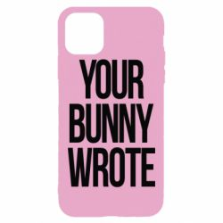 Чохол для iPhone 11 Pro Max Your bunny wrote