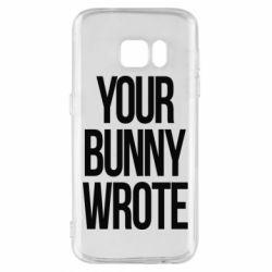 Чохол для Samsung S7 Your bunny wrote