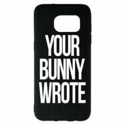 Чохол для Samsung S7 EDGE Your bunny wrote