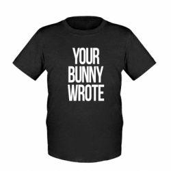 Дитяча футболка Your bunny wrote