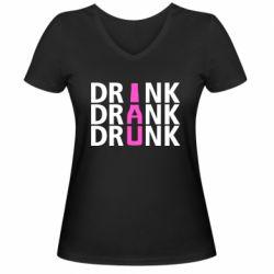 Женская футболка с V-образным вырезом Drink Drank Drunk