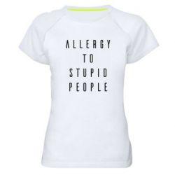 Жіноча спортивна футболка Allergy To Stupid People