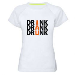 Женская спортивная футболка Drink Drank Drunk