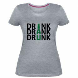 Женская стрейчевая футболка Drink Drank Drunk