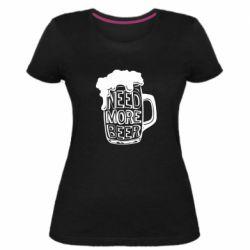 Жіноча стрейчева футболка Need more beer