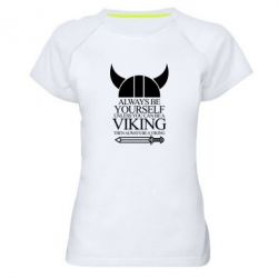 Женская спортивная футболка Always be yourself. Unless you can be a viking - FatLine