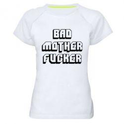 Женская спортивная футболка Bad Mother F*cker - FatLine