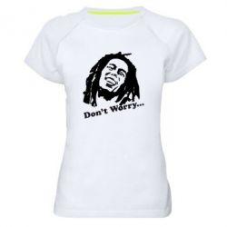 Женская спортивная футболка Don't Worry (Bob Marley) - FatLine