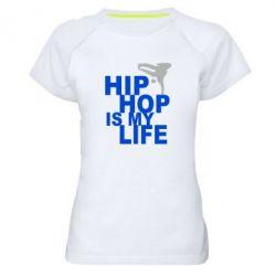 Женская спортивная футболка Hip-hop is my life