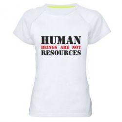 Жіноча спортивна футболка Human beings are not resources