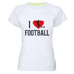 Женская спортивная футболка I love football - FatLine