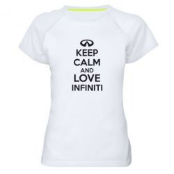Женская спортивная футболка KEEP CALM and LOVE INFINITI - FatLine