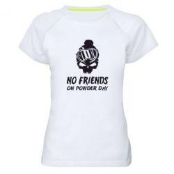 Женская спортивная футболка No friends on powder day - FatLine