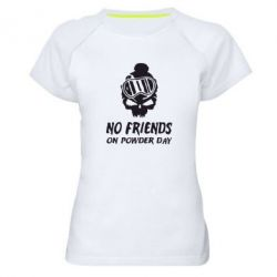 Женская спортивная футболка No friends on powder day