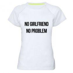 Женская спортивная футболка No girlfriend. No problem - FatLine